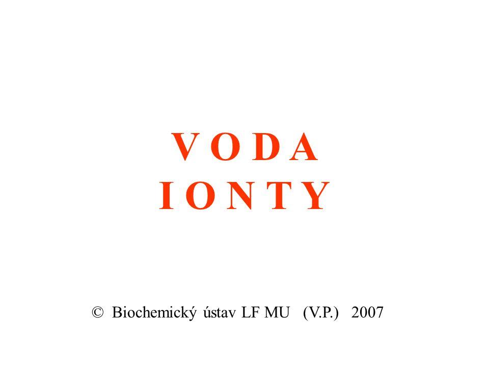 V O D A I O N T Y © Biochemický ústav LF MU (V.P.) 2007