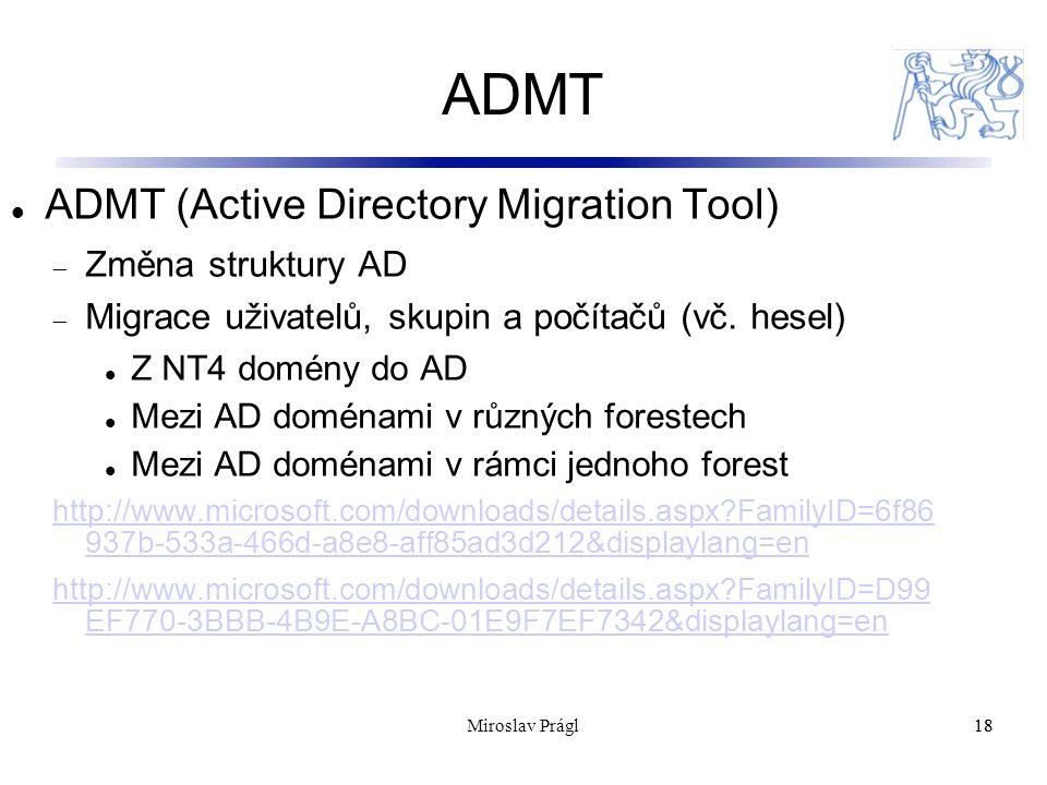 ADMT 18 ADMT (Active Directory Migration Tool)  Změna struktury AD  Migrace uživatelů, skupin a počítačů (vč. hesel) Z NT4 domény do AD Mezi AD domé