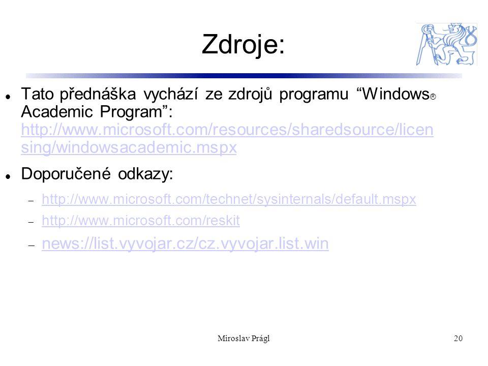 Zdroje: 20 Tato přednáška vychází ze zdrojů programu Windows ® Academic Program : http://www.microsoft.com/resources/sharedsource/licen sing/windowsacademic.mspx http://www.microsoft.com/resources/sharedsource/licen sing/windowsacademic.mspx Doporučené odkazy:  http://www.microsoft.com/technet/sysinternals/default.mspx http://www.microsoft.com/technet/sysinternals/default.mspx  http://www.microsoft.com/reskit http://www.microsoft.com/reskit  news://list.vyvojar.cz/cz.vyvojar.list.win news://list.vyvojar.cz/cz.vyvojar.list.win Miroslav Prágl