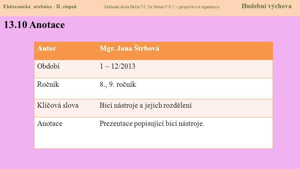 Elektronická učebnice - II. stupeň Základní škola Děčín VI, Na Stráni 879/2 – příspěvková organizace Hudební výchova 13.10 Anotace AutorMgr. Jana Štrb