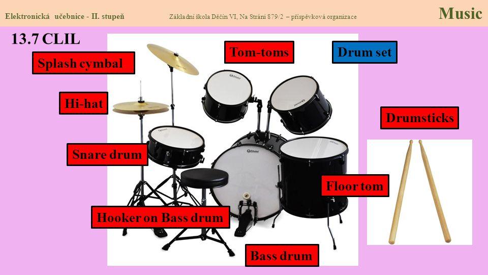 13.7 CLIL Elektronická učebnice - II. stupeň Základní škola Děčín VI, Na Stráni 879/2 – příspěvková organizace Music Drum set Bass drum Tom-toms Snare