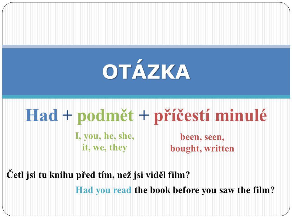 I had played věta oznamovací otázka zápor PRAVIDELNÁ SLOVESA I hadn't played Had I played  .