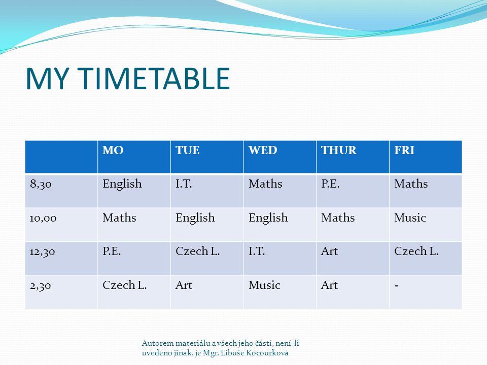 MY TIMETABLE MOTUEWEDTHURFRI 8,30EnglishI.T.MathsP.E.Maths 10,00MathsEnglish MathsMusic 12,30P.E.Czech L.I.T.ArtCzech L. 2,30Czech L.ArtMusicArt- Auto