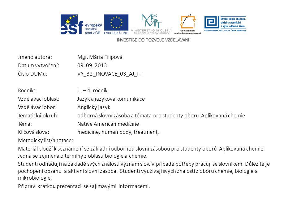 Jméno autora: Mgr. Mária Filipová Datum vytvoření:09. 09. 2013 Číslo DUMu: VY_32_INOVACE_03_AJ_FT Ročník: 1. – 4. ročník Vzdělávací oblast:Jazyk a jaz