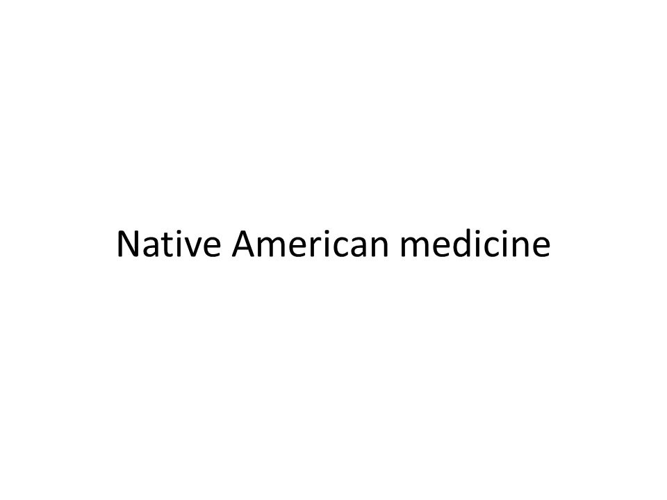 Native American Medicine Before the days of pharmaceutical companies the Native Americans had to rely on natural remedies derived from the earth.