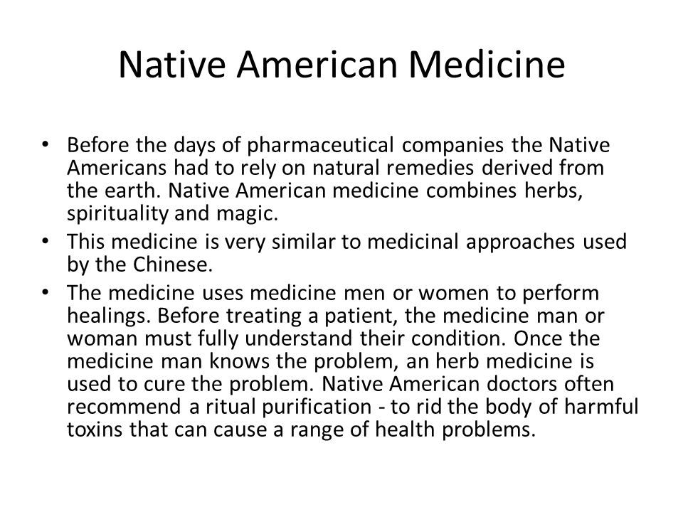 Native American Medicine Before the days of pharmaceutical companies the Native Americans had to rely on natural remedies derived from the earth. Nati