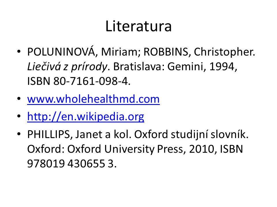 Literatura POLUNINOVÁ, Miriam; ROBBINS, Christopher. Liečivá z prírody. Bratislava: Gemini, 1994, ISBN 80-7161-098-4. www.wholehealthmd.com http://en.