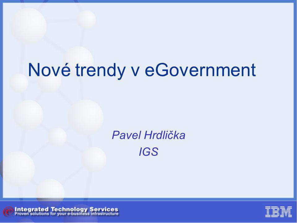 Nové trendy v eGovernment Pavel Hrdlička IGS