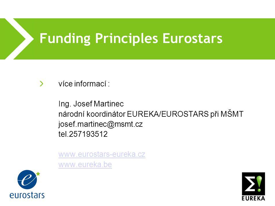 Funding Principles Eurostars více informací : Ing. Josef Martinec národní koordinátor EUREKA/EUROSTARS při MŠMT josef.martinec@msmt.cz tel.257193512 w