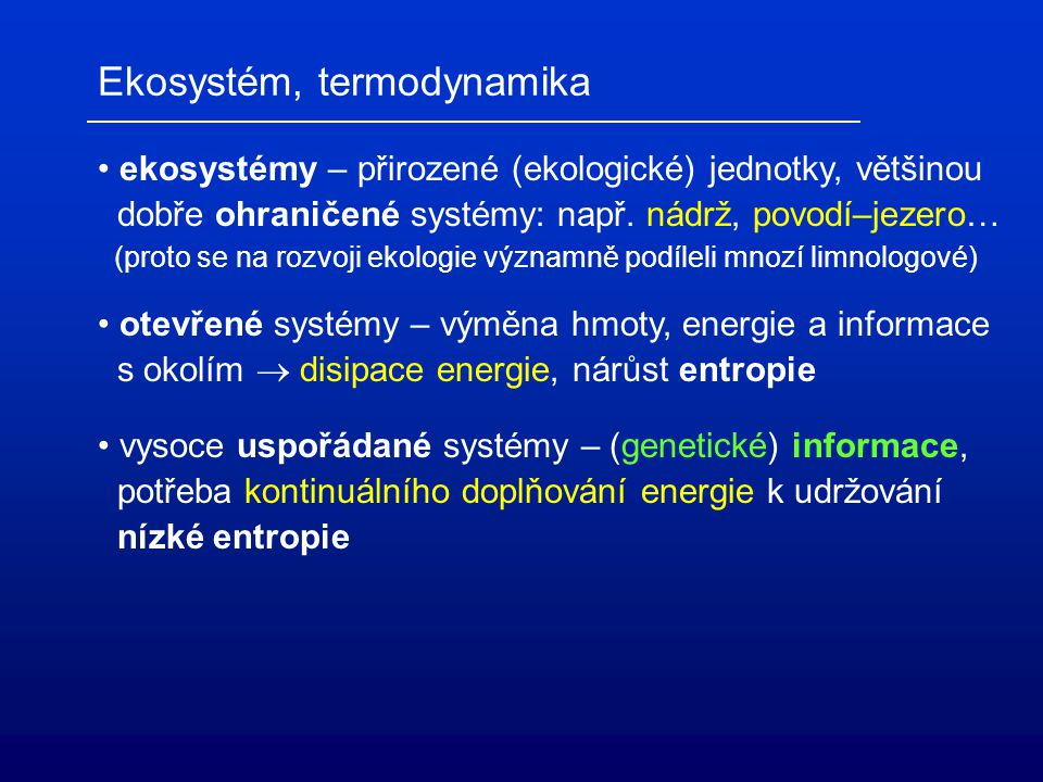 Ekosystém, termodynamika ekosystémy – přirozené (ekologické) jednotky, většinou dobře ohraničené systémy: např.