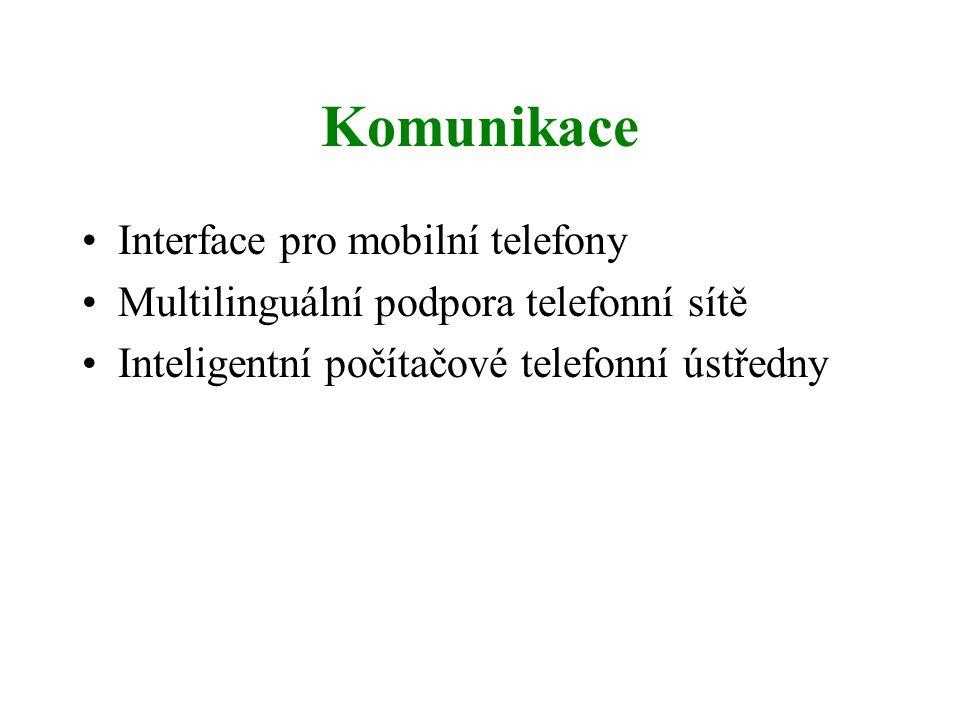 Komunikace Interface pro mobilní telefony Multilinguální podpora telefonní sítě Inteligentní počítačové telefonní ústředny