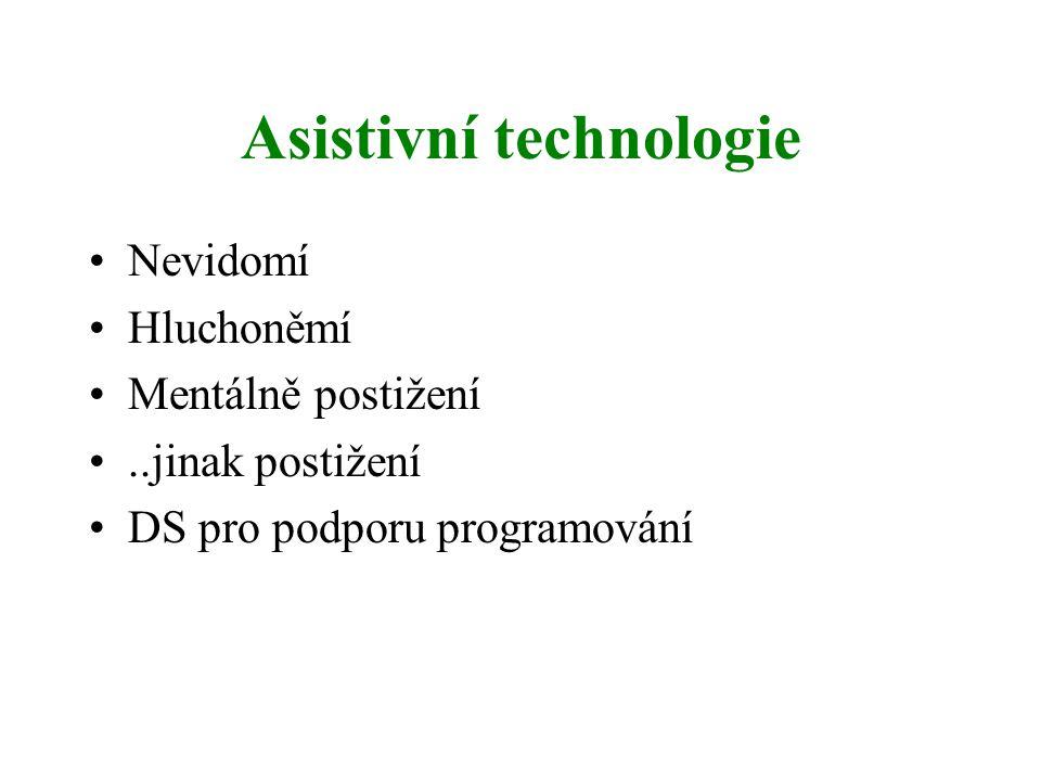 Asistivní technologie Nevidomí Hluchoněmí Mentálně postižení..jinak postižení DS pro podporu programování