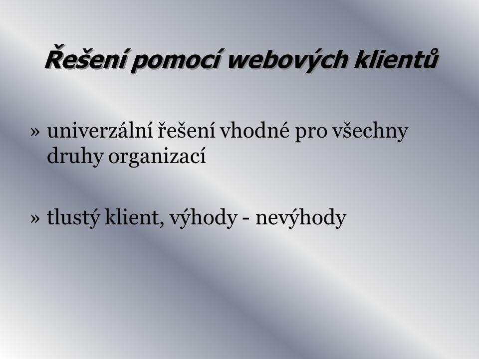 Řešení pomocí webových klientů »univerzální řešení vhodné pro všechny druhy organizací »tlustý klient, výhody - nevýhody