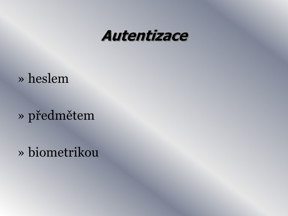 Autentizace »heslem »předmětem »biometrikou