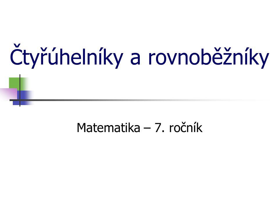 Čtyřúhelníky a rovnoběžníky Matematika – 7. ročník