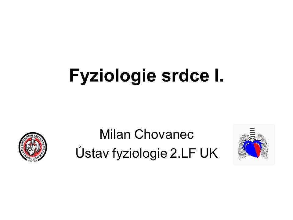 Fyziologie srdce I. Milan Chovanec Ústav fyziologie 2.LF UK