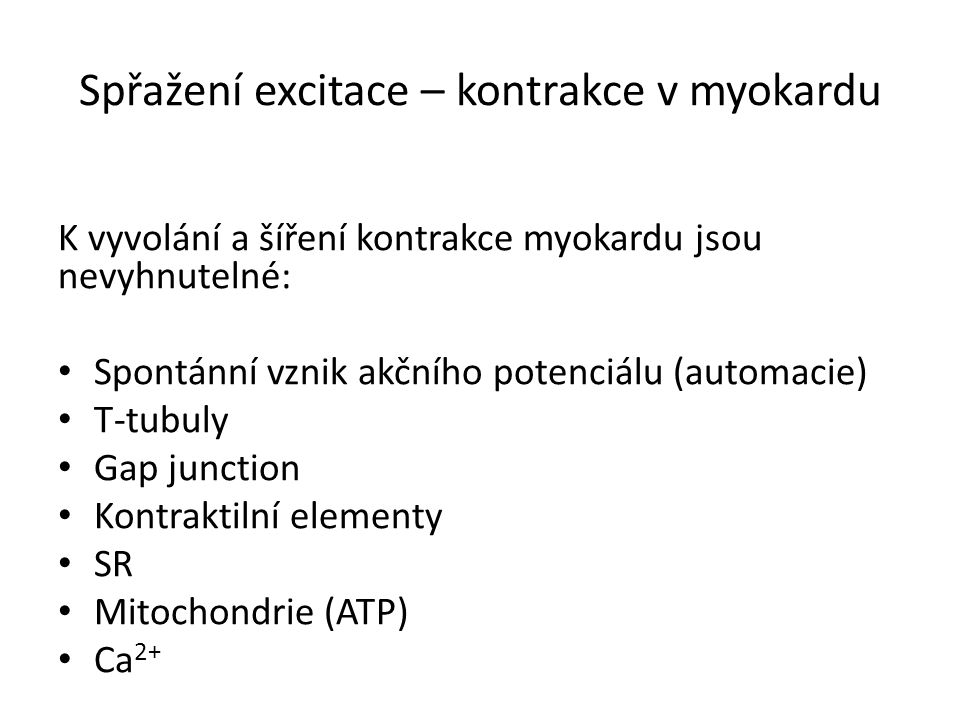 Spřažení excitace – kontrakce v myokardu K vyvolání a šíření kontrakce myokardu jsou nevyhnutelné: Spontánní vznik akčního potenciálu (automacie) T-tu