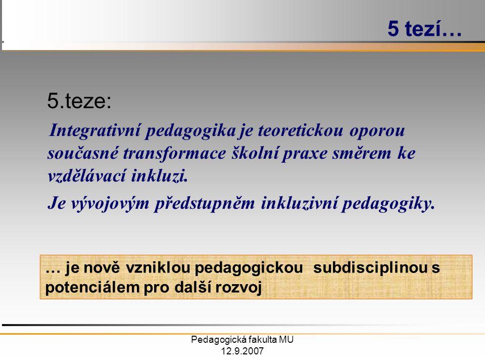 Pedagogická fakulta MU 12.9.2007 5.teze: Integrativní pedagogika je teoretickou oporou současné transformace školní praxe směrem ke vzdělávací inkluzi.