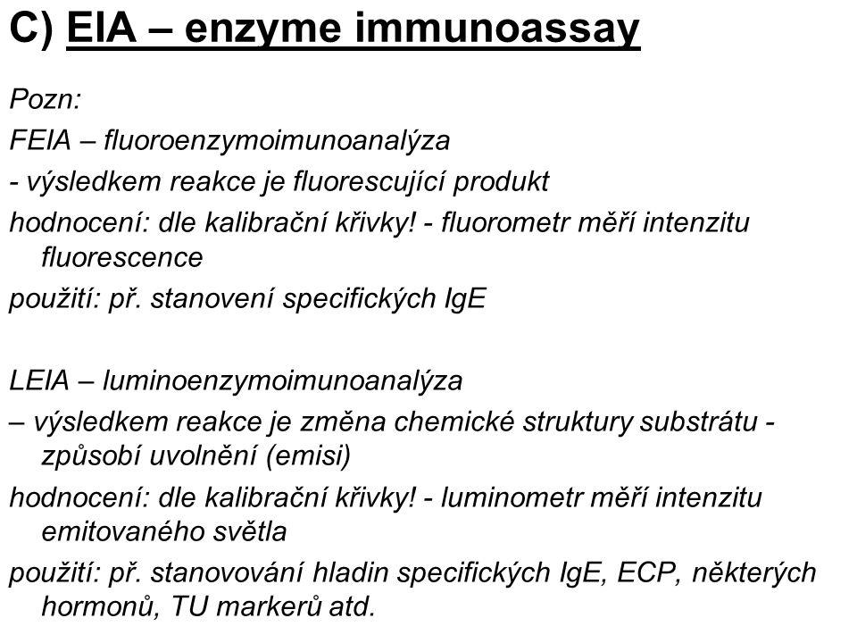C) EIA – enzyme immunoassay Pozn: FEIA – fluoroenzymoimunoanalýza - výsledkem reakce je fluorescující produkt hodnocení: dle kalibrační křivky! - fluo