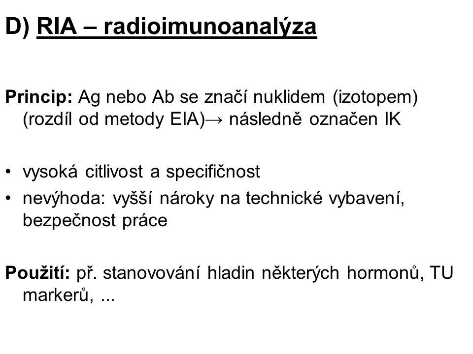 D) RIA – radioimunoanalýza Princip: Ag nebo Ab se značí nuklidem (izotopem) (rozdíl od metody EIA)→ následně označen IK vysoká citlivost a specifičnost nevýhoda: vyšší nároky na technické vybavení, bezpečnost práce Použití: př.