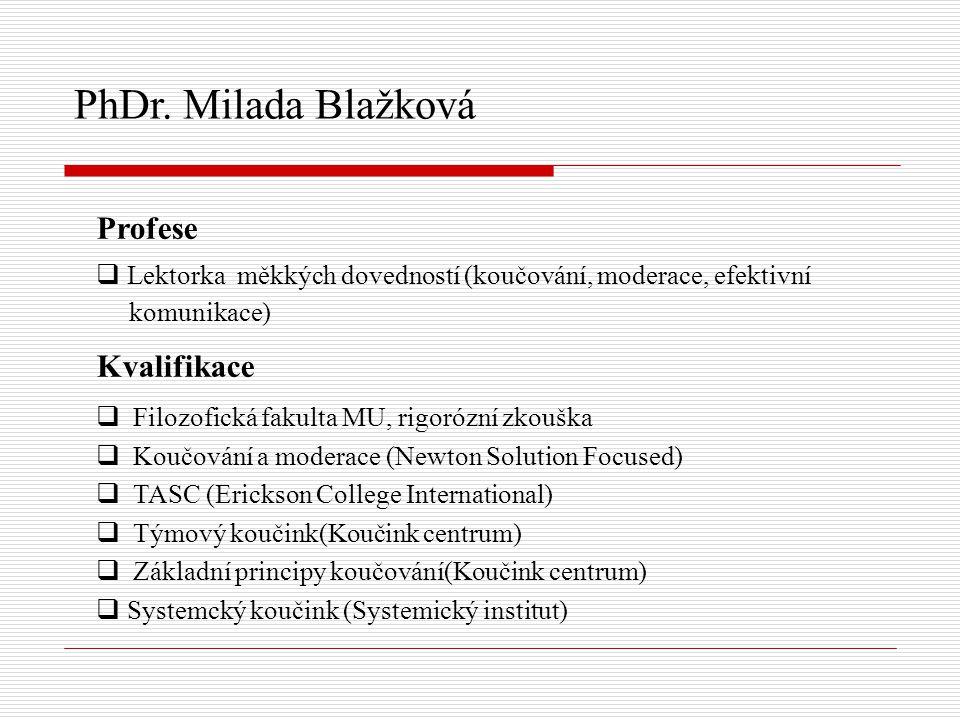 Profese  Lektorka měkkých dovedností (koučování, moderace, efektivní komunikace) Kvalifikace  Filozofická fakulta MU, rigorózní zkouška  Koučování