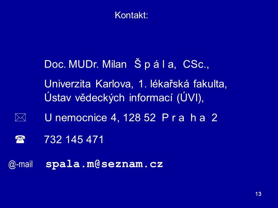 13 Kontakt: Doc. MUDr. Milan Š p á l a, CSc., Univerzita Karlova, 1. lékařská fakulta, Ústav vědeckých informací (ÚVI),  U nemocnice 4, 128 52 P r a