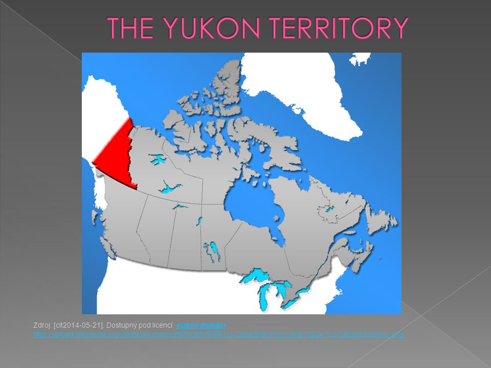 2 The Yukon Territory  Named after the Yukon river  Whitehorse – the capital, the most of the Yukon Territory ´s population lives there  1890s - Klondike Gold Rush – thousands of gold seekers arrived to pan for gold  Dawson City – centre of the Gold Rush  Mt.