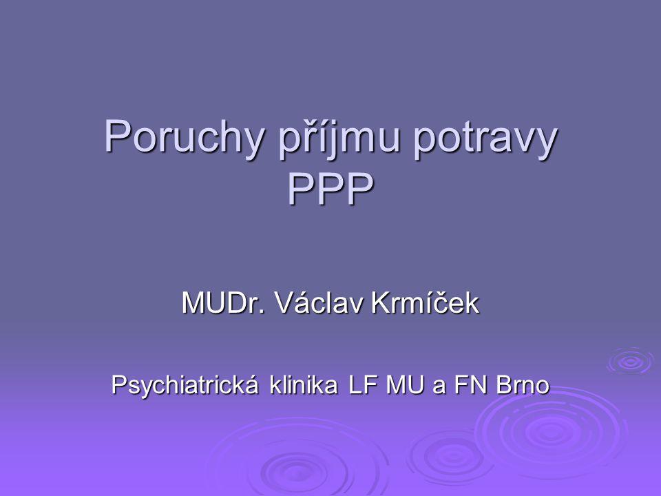 Poruchy příjmu potravy PPP MUDr. Václav Krmíček Psychiatrická klinika LF MU a FN Brno