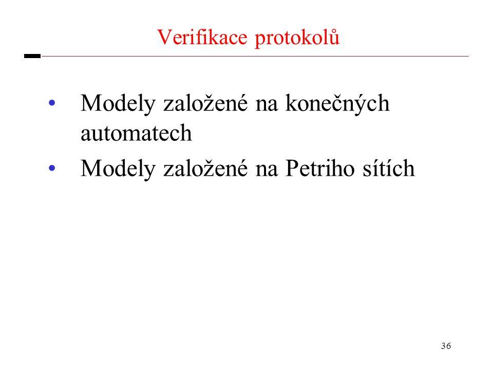 36 Verifikace protokolů Modely založené na konečných automatech Modely založené na Petriho sítích