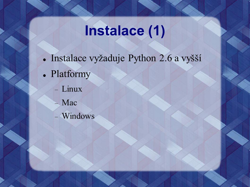 Instalace (1) Instalace vyžaduje Python 2.6 a vyšší Platformy  Linux  Mac  Windows