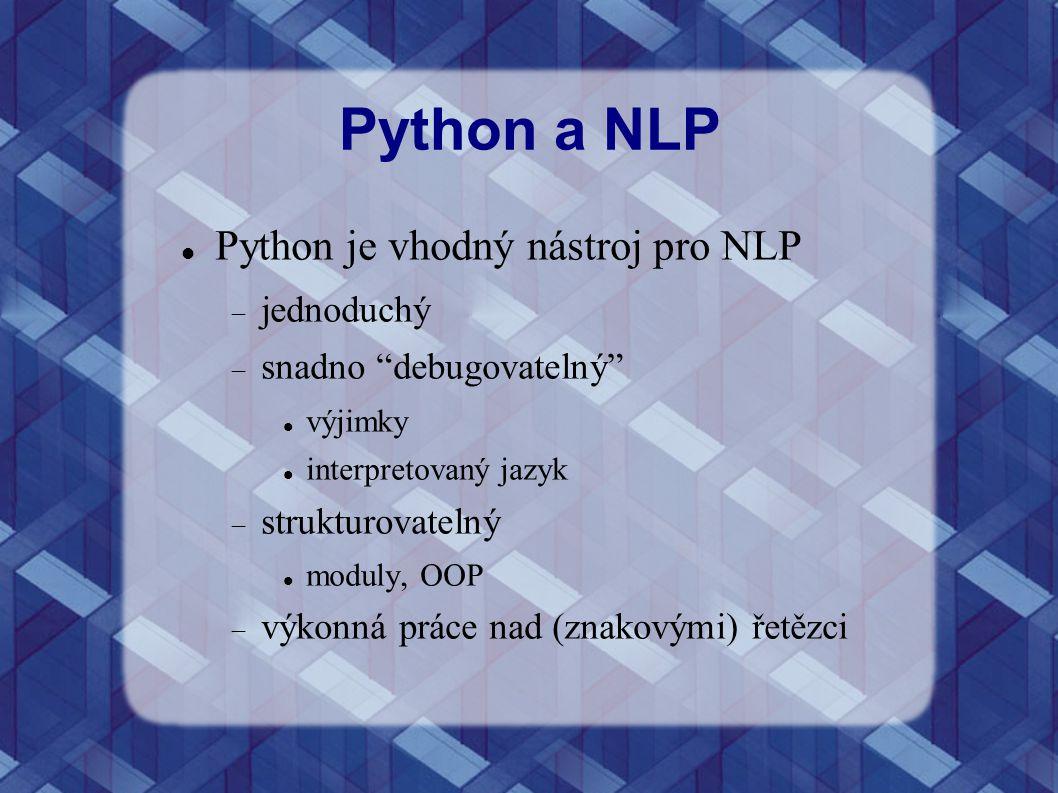 """Python a NLP Python je vhodný nástroj pro NLP  jednoduchý  snadno """"debugovatelný"""" výjimky interpretovaný jazyk  strukturovatelný moduly, OOP  výko"""