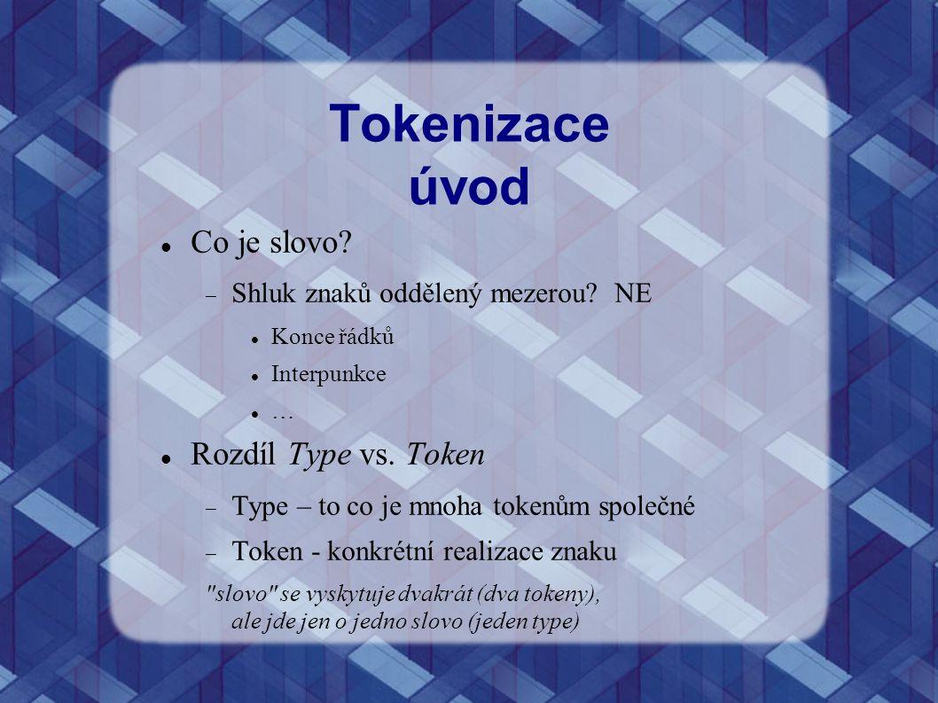 Tokenizace úvod Co je slovo?  Shluk znaků oddělený mezerou? NE Konce řádků Interpunkce … Rozdíl Type vs. Token  Type – to co je mnoha tokenům společ