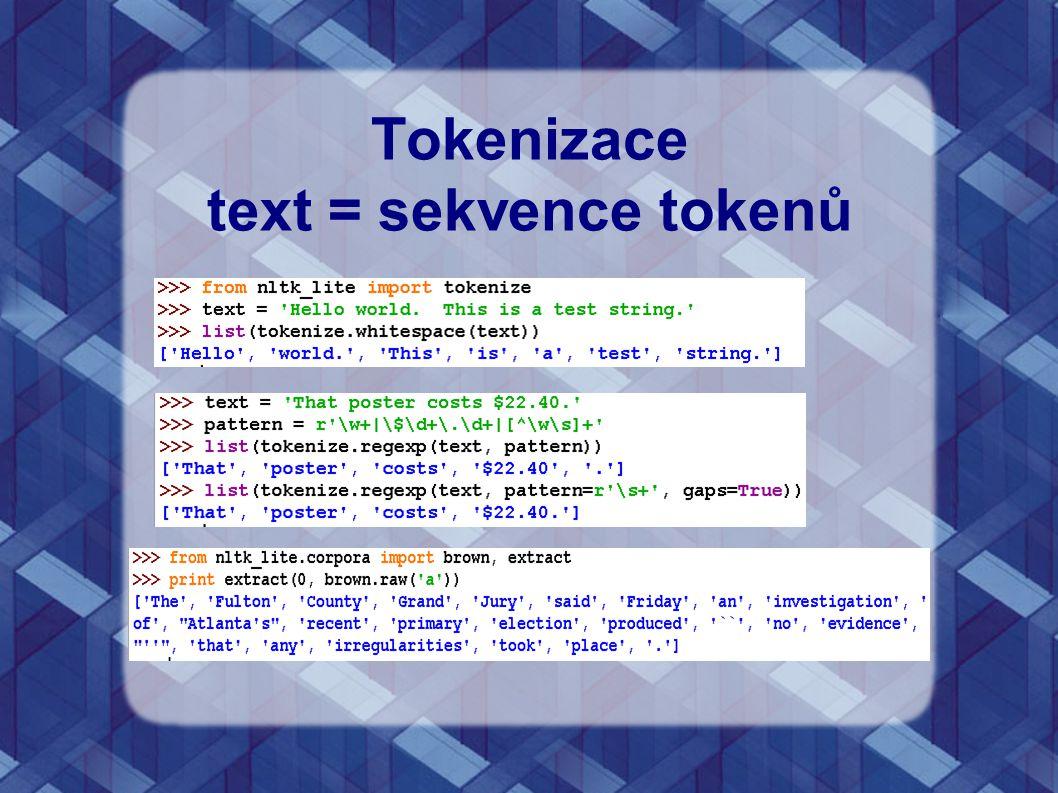 Tokenizace text = sekvence tokenů