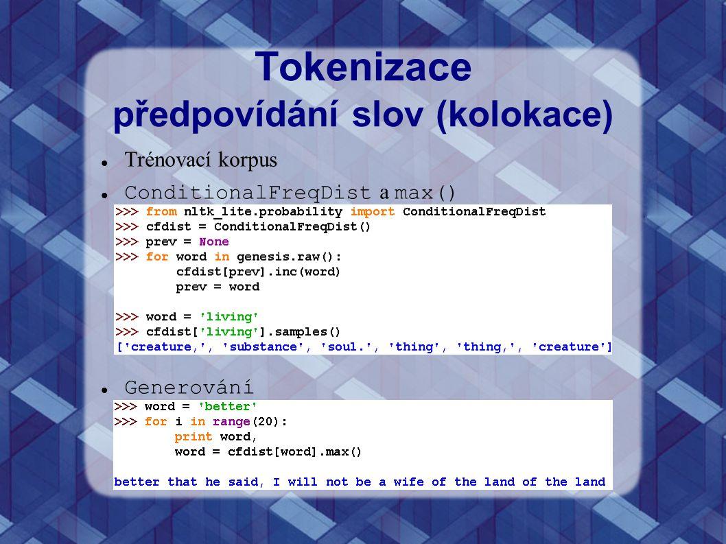 Tokenizace předpovídání slov (kolokace) Trénovací korpus ConditionalFreqDist a max() Generování
