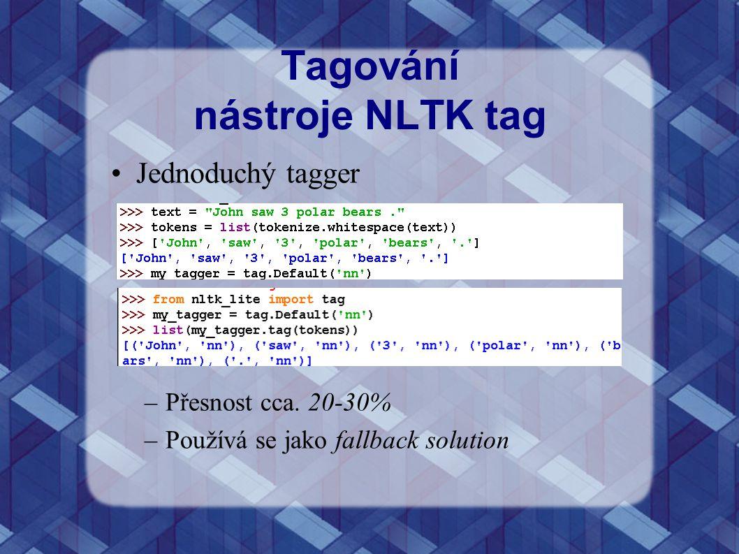 Tagování nástroje NLTK tag Jednoduchý tagger –Přesnost cca. 20-30% –Používá se jako fallback solution