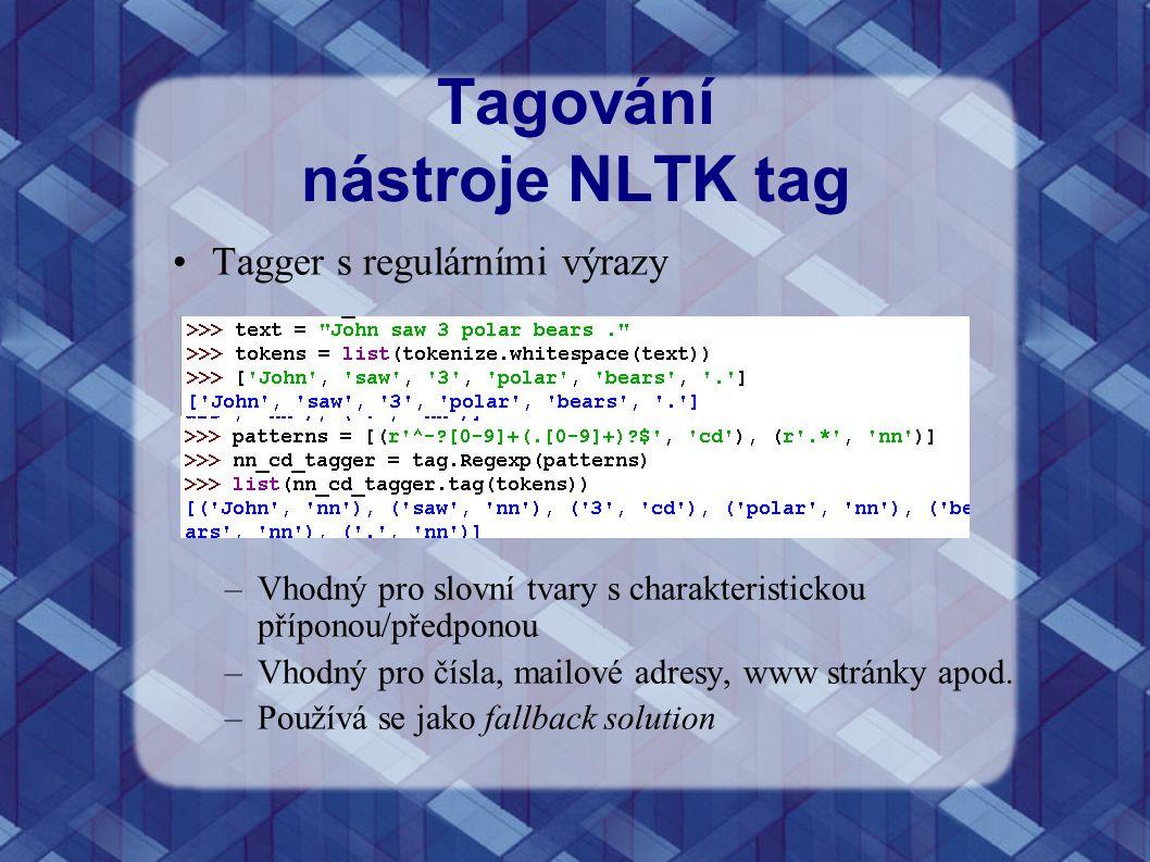 Tagování nástroje NLTK tag Tagger s regulárními výrazy –Vhodný pro slovní tvary s charakteristickou příponou/předponou –Vhodný pro čísla, mailové adre