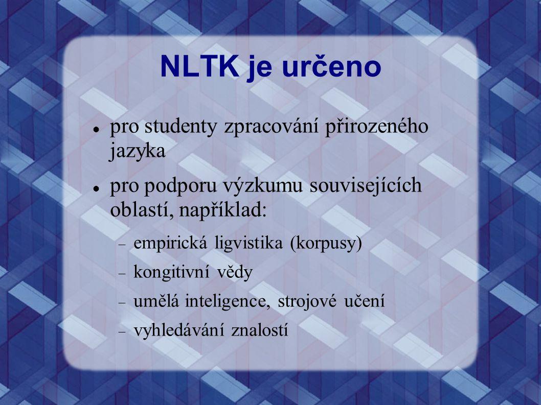 NLTK je určeno pro studenty zpracování přirozeného jazyka pro podporu výzkumu souvisejících oblastí, například:  empirická ligvistika (korpusy)  kon