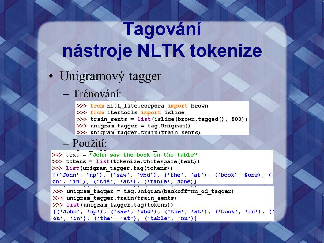 Tagování nástroje NLTK tokenize Unigramový tagger –Trénování: –Použití: