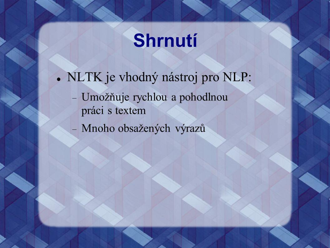 Shrnutí NLTK je vhodný nástroj pro NLP:  Umožňuje rychlou a pohodlnou práci s textem  Mnoho obsažených výrazů