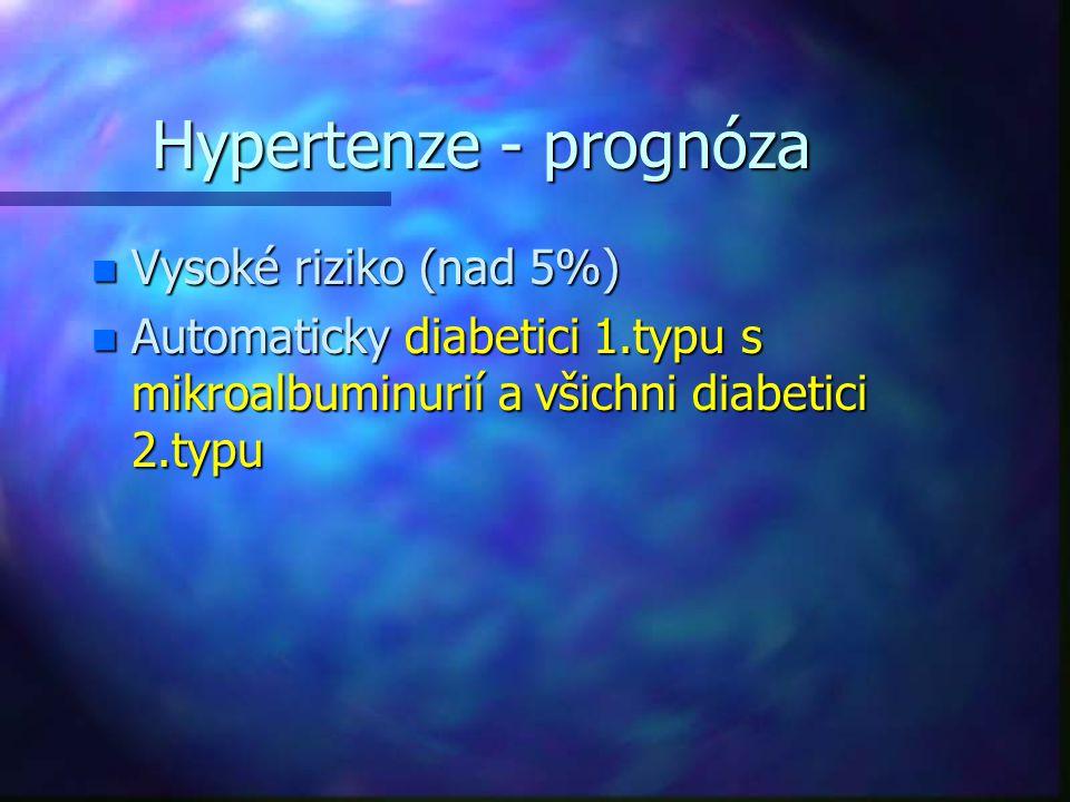 Hypertenze - prognóza n Vysoké riziko (nad 5%) n Automaticky diabetici 1.typu s mikroalbuminurií a všichni diabetici 2.typu