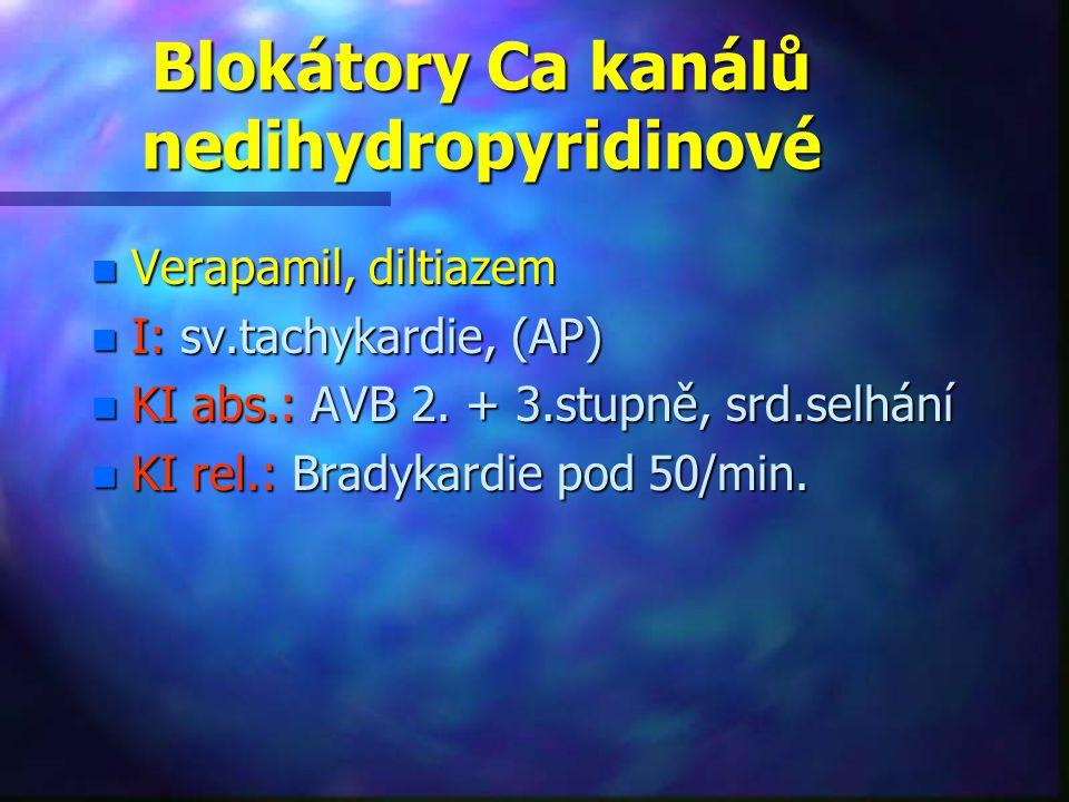 Blokátory Ca kanálů nedihydropyridinové n Verapamil, diltiazem n I: sv.tachykardie, (AP) n KI abs.: AVB 2. + 3.stupně, srd.selhání n KI rel.: Bradykar