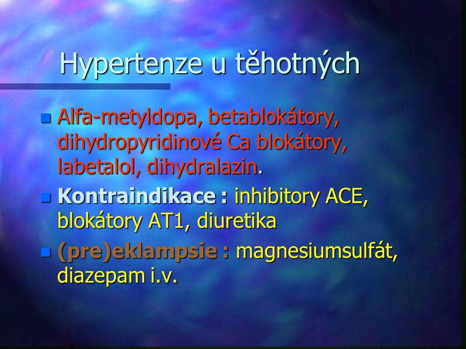 Hypertenze u těhotných n Alfa-metyldopa, betablokátory, dihydropyridinové Ca blokátory, labetalol, dihydralazin. n Kontraindikace : inhibitory ACE, bl