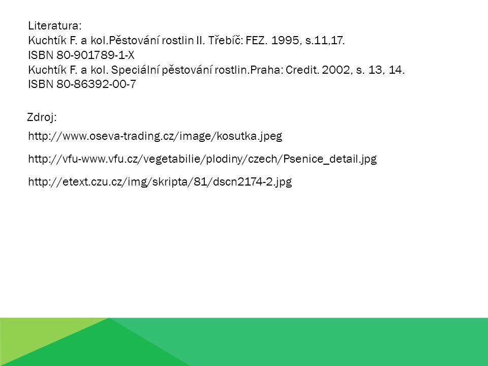 Literatura: Kuchtík F. a kol.Pěstování rostlin II. Třebíč: FEZ. 1995, s.11,17. ISBN 80-901789-1-X Kuchtík F. a kol. Speciální pěstování rostlin.Praha: