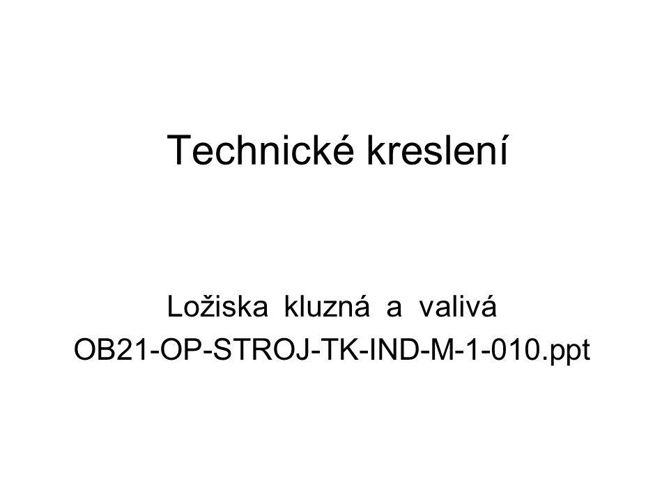 Technické kreslení Ložiska kluzná a valivá OB21-OP-STROJ-TK-IND-M-1-010.ppt