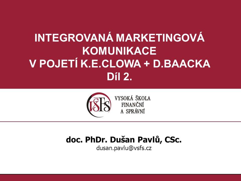 1.1. INTEGROVANÁ MARKETINGOVÁ KOMUNIKACE V POJETÍ K.E.CLOWA + D.BAACKA Díl 2. doc. PhDr. Dušan Pavlů, CSc. dusan.pavlu@vsfs.cz