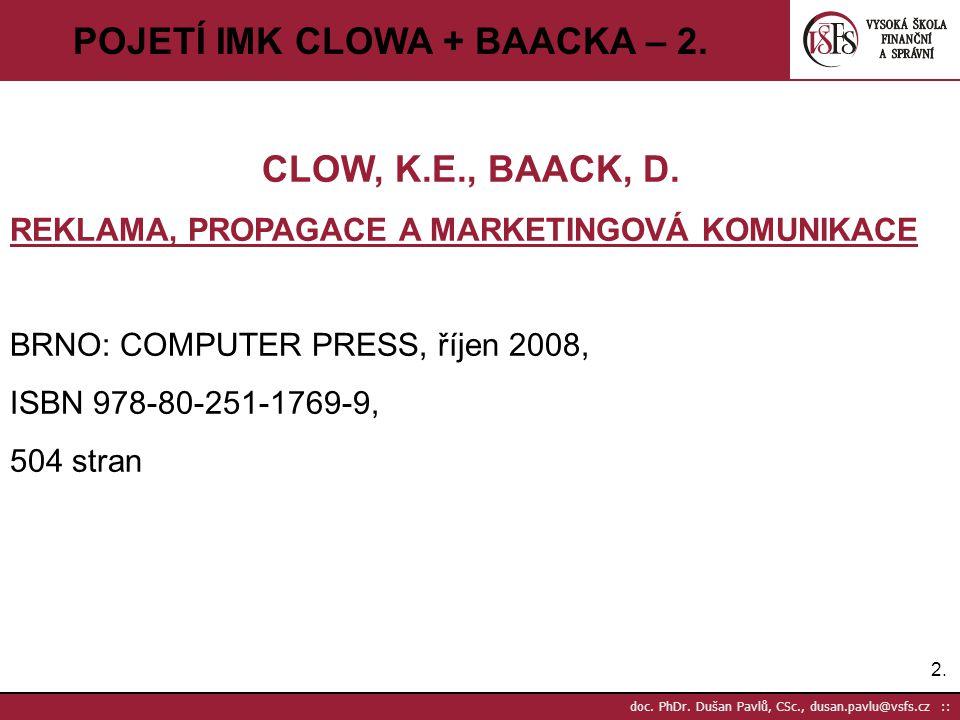 2.2. doc. PhDr. Dušan Pavlů, CSc., dusan.pavlu@vsfs.cz :: POJETÍ IMK CLOWA + BAACKA – 2. CLOW, K.E., BAACK, D. REKLAMA, PROPAGACE A MARKETINGOVÁ KOMUN