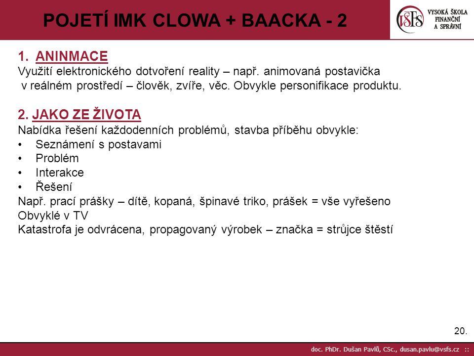 20. doc. PhDr. Dušan Pavlů, CSc., dusan.pavlu@vsfs.cz :: POJETÍ IMK CLOWA + BAACKA - 2 1.ANINMACE Využití elektronického dotvoření reality – např. ani