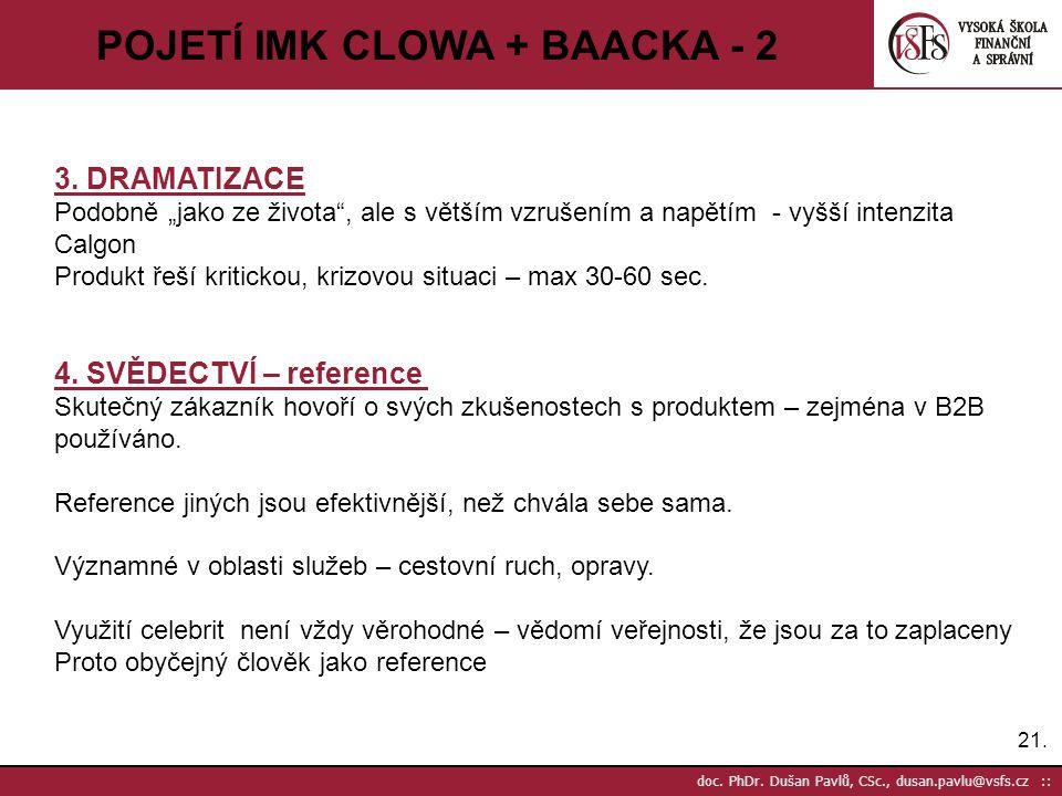 """21. doc. PhDr. Dušan Pavlů, CSc., dusan.pavlu@vsfs.cz :: POJETÍ IMK CLOWA + BAACKA - 2 3. DRAMATIZACE Podobně """"jako ze života"""", ale s větším vzrušením"""
