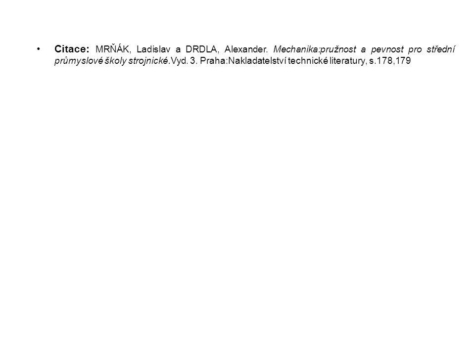 Citace: MRŇÁK, Ladislav a DRDLA, Alexander. Mechanika:pružnost a pevnost pro střední průmyslové školy strojnické.Vyd. 3. Praha:Nakladatelství technick
