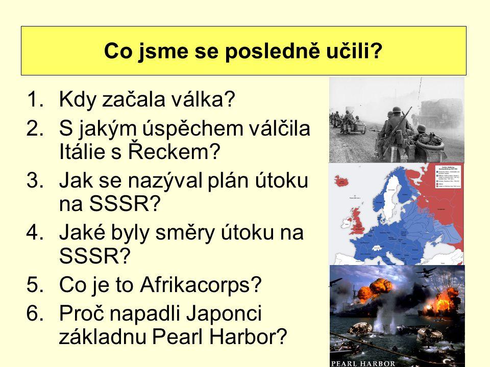 1.Kdy začala válka? 2.S jakým úspěchem válčila Itálie s Řeckem? 3.Jak se nazýval plán útoku na SSSR? 4.Jaké byly směry útoku na SSSR? 5.Co je to Afrik